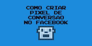 Aprenda a Configurar o Pixel de Conversão do Facebook Ads