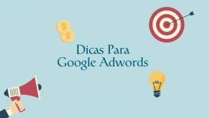 Dicas Para Aplicar em Campanhas Google Adwords